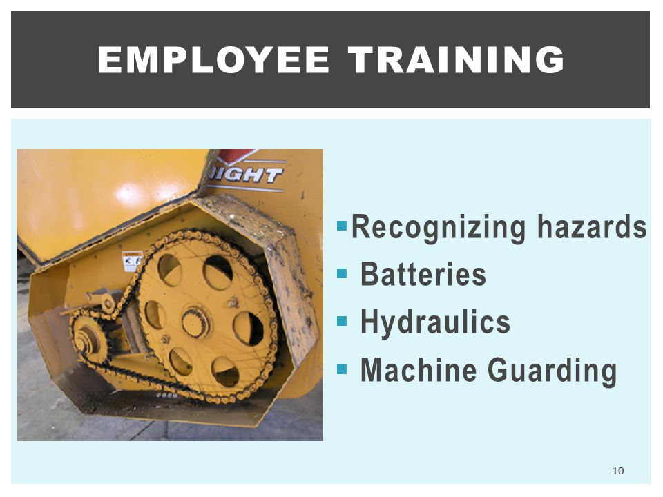  Recognizing hazards  Batteries  Hydraulics  Machine Guarding EMPLOYEE TRAINING 10