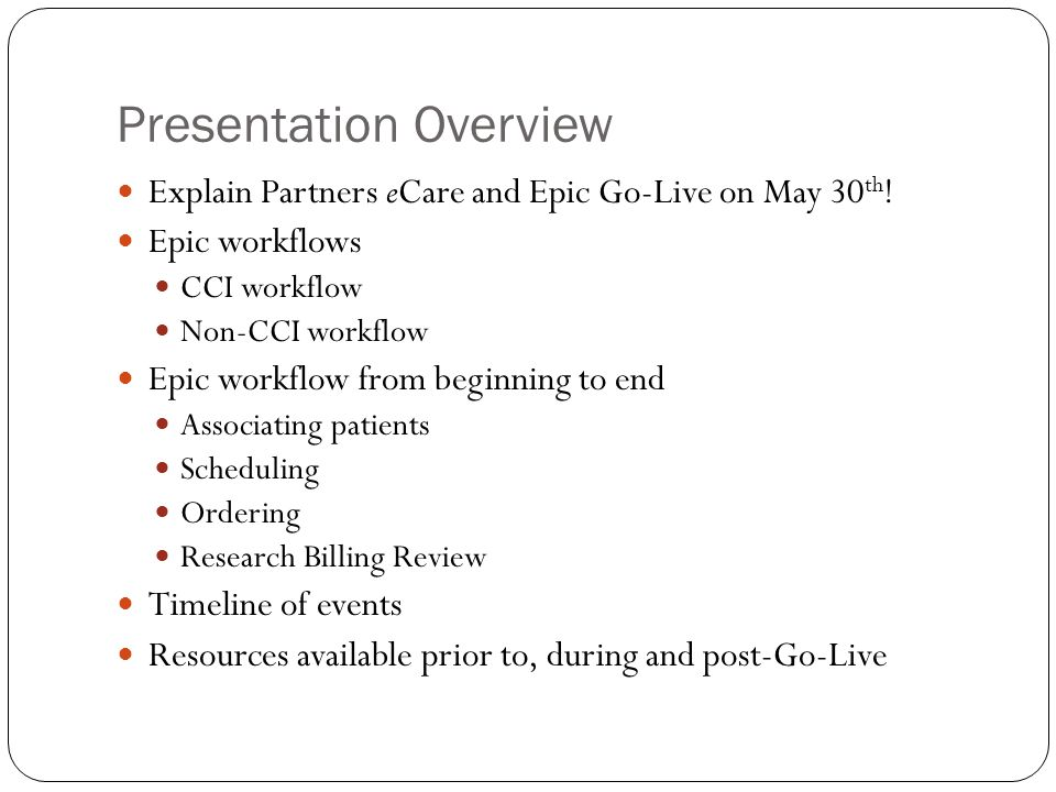 Presentation Overview Explain Partners eCare and Epic Go-Live on May 30 th ! Epic workflows CCI workflow Non-CCI workflow Epic workflow from beginning