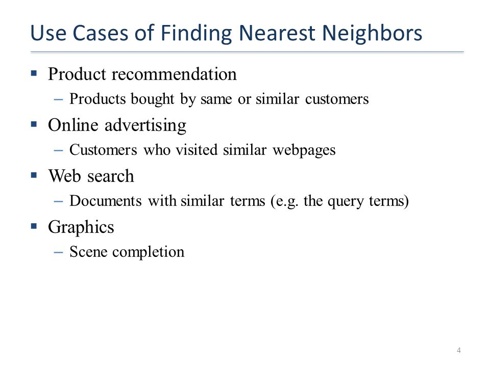 Use Cases of Finding Nearest Neighbors  Product recommendation – Products bought by same or similar customers  Online advertising – Customers who vi