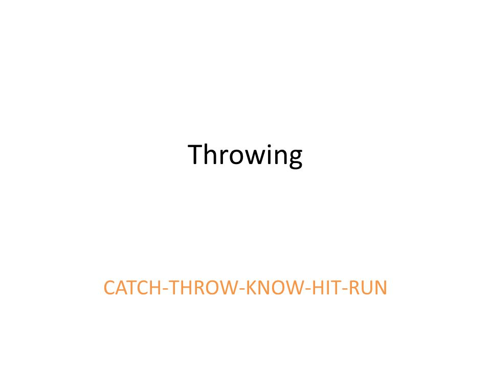 Throwing CATCH-THROW-KNOW-HIT-RUN