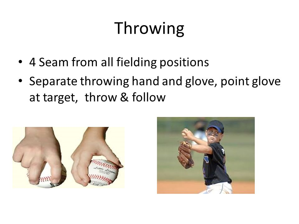 Throwing 4 Seam from all fielding positions Separate throwing hand and glove, point glove at target, throw & follow