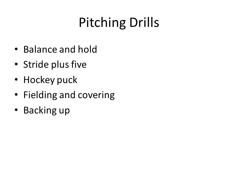 Pitching Drills Balance and hold Stride plus five Hockey puck Fielding and covering Backing up