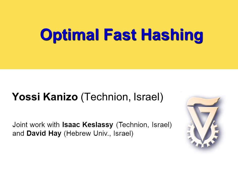 Hash Tables for Networking Devices  Hash tables and hash-based structures are often used in high-speed devices  Heavy-hitter flow identification  Flow state keeping  Flow counter management  Virus signature scanning  IP address lookup algorithms