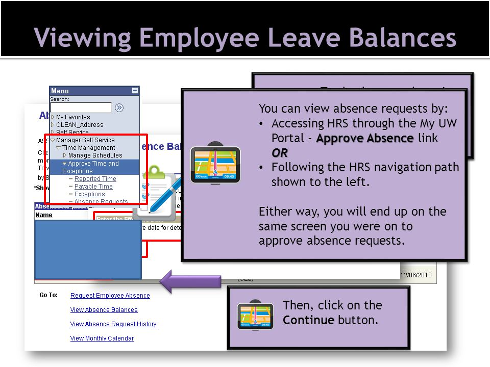 Viewing Employee Leave Balances Before approving absences, it is recommended that managers check to make sure their employees have enough leave time to take the absence they are requesting.