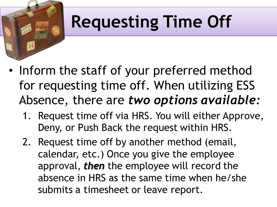 Inform the staff of your preferred method for requesting time off.