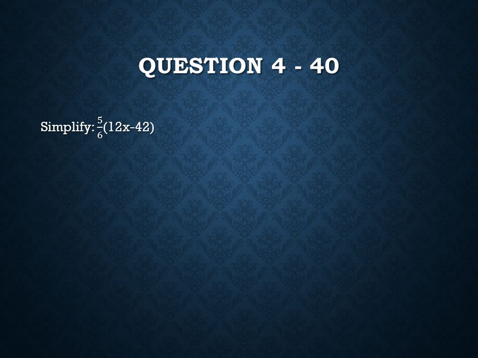 QUESTION 4 - 40