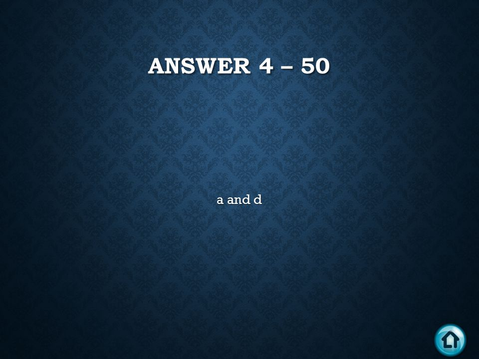 ANSWER 4 – 50 a and d