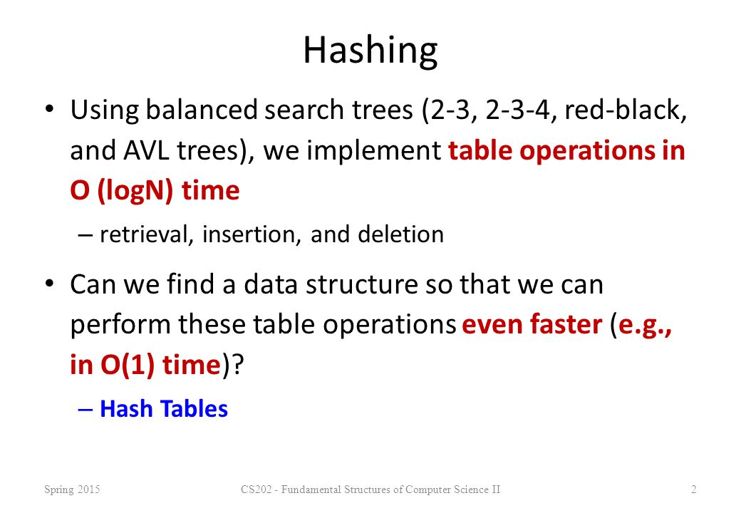 Performance With either chaining or open addressing: – Search - O(1) expected, O(n) worst case – Insert - O(1) expected, O(n) worst case – Delete - O(1) expected, O(n) worst case – Min, Max and Predecessor, Successor - O(n+m) expected and worst case Pragmatically, a hash table is often the best data structure to maintain a dictionary/table.