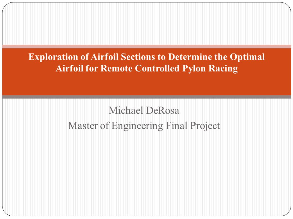 Michael DeRosa Master of Engineering Final Project Exploration of Airfoil Sections to Determine the Optimal Airfoil for Remote Controlled Pylon Racing