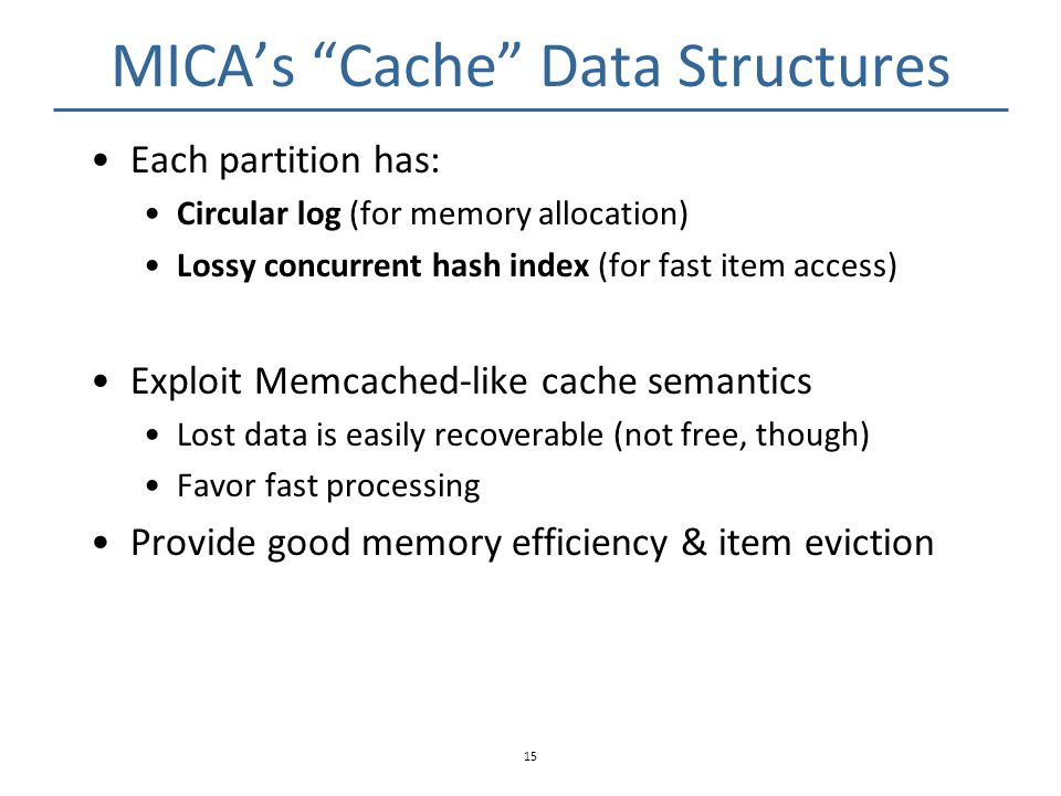 """MICA's """"Cache"""" Data Structures Each partition has: Circular log (for memory allocation) Lossy concurrent hash index (for fast item access) Exploit Mem"""