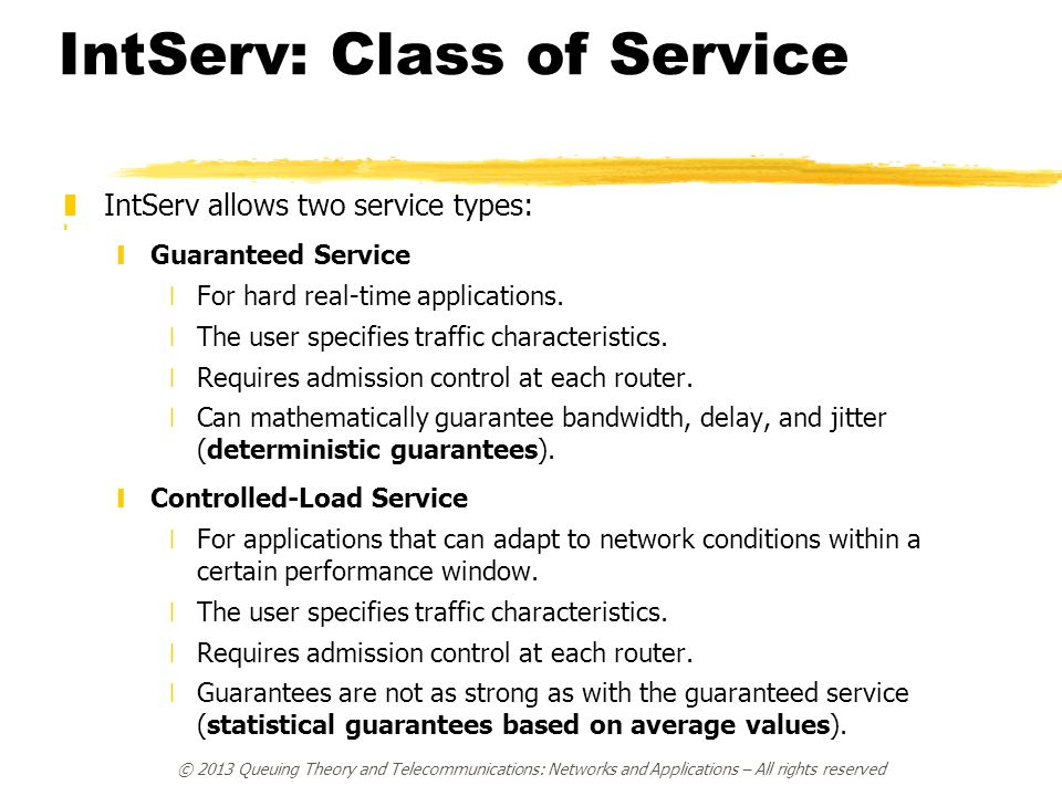 IntServ: Class of Service zIntServ allows two service types: z yGuaranteed Service xFor hard real-time applications.