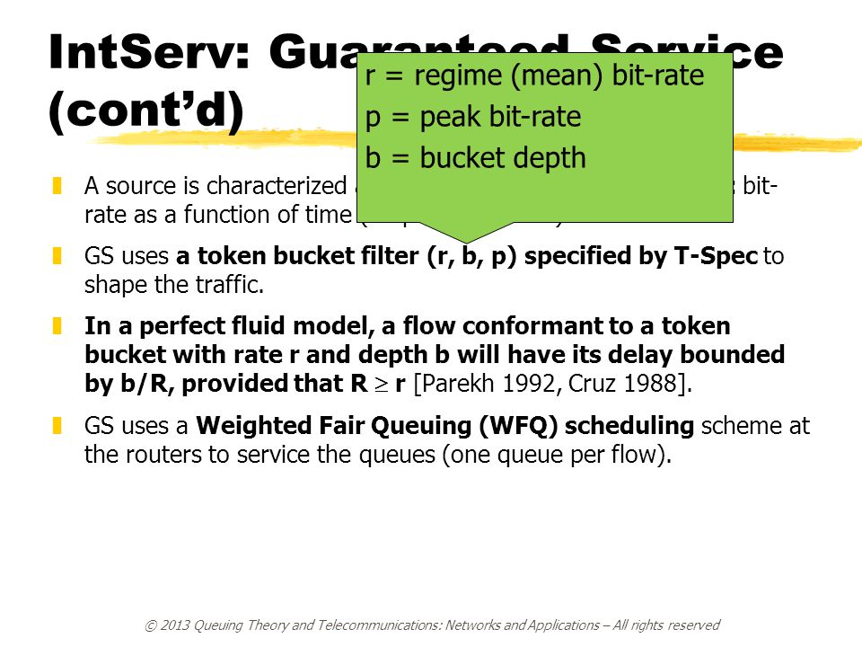 IntServ: Guaranteed Service (cont'd) zA source is characterized according to a fluid traffic model: bit- rate as a function of time (no packet arrivals).