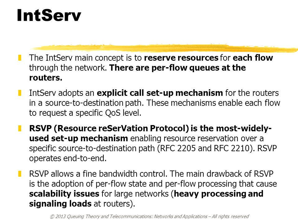IntServ zThe IntServ main concept is to reserve resources for each flow through the network.