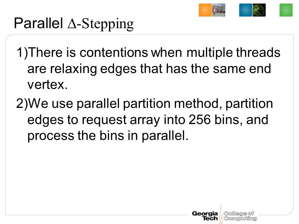 Parallel ∆-Stepping 1)There is contentions when multiple threads are relaxing edges that has the same end vertex.