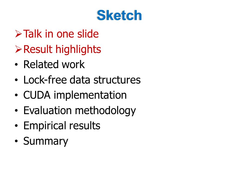 Sketch Talk in one slide Result highlights Related work Lock-free data structures CUDA implementation Evaluation methodology Empirical results  Summary
