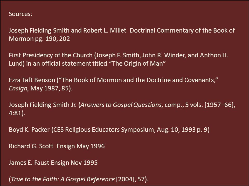 Sources: Joseph Fielding Smith and Robert L. Millet Doctrinal Commentary of the Book of Mormon pg. 190, 202 First Presidency of the Church (Joseph F.