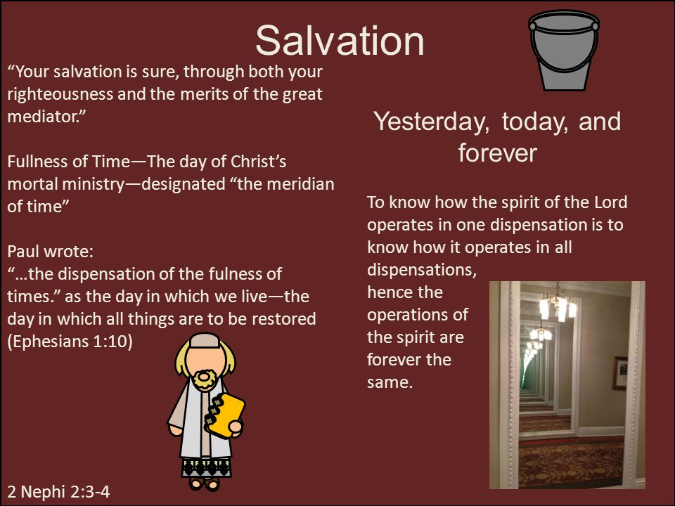 """Salvation """"Your salvation is sure, through both your righteousness and the merits of the great mediator."""" Fullness of Time—The day of Christ's mortal"""