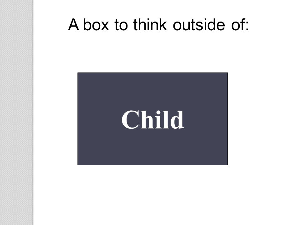 A box to think outside of: Child