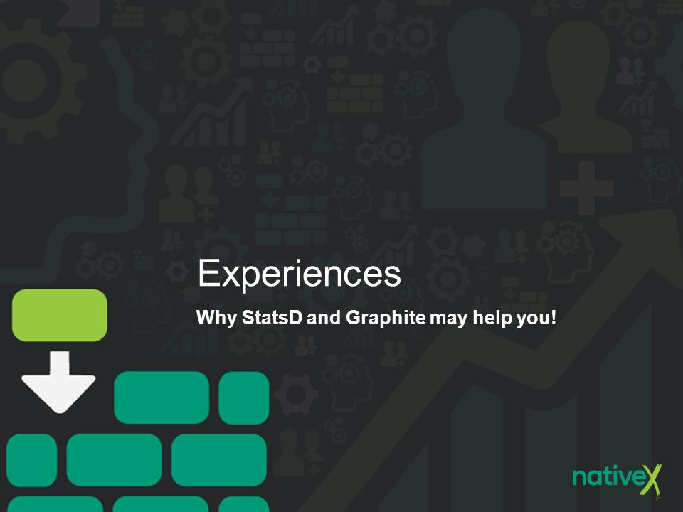 Experiences Why StatsD and Graphite may help you!