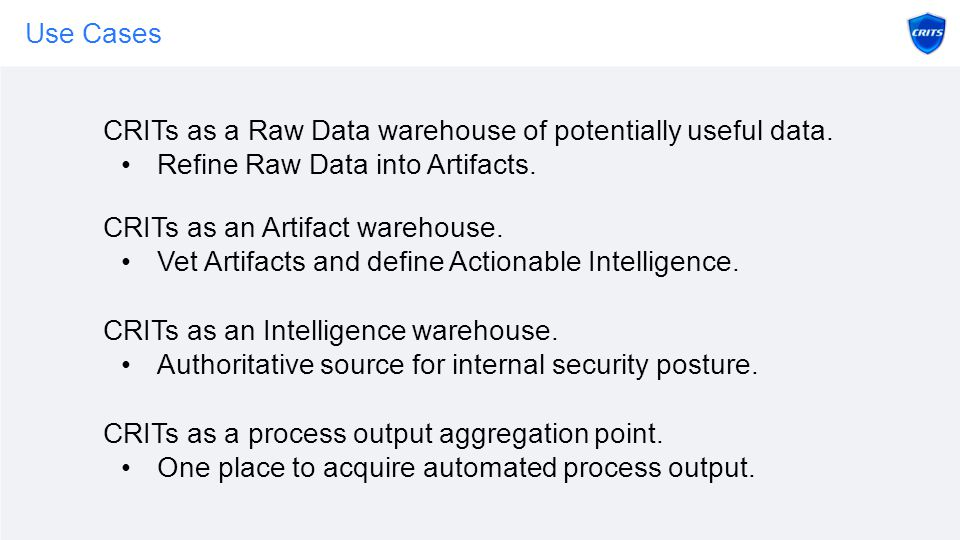 Use Cases CRITs as a Raw Data warehouse of potentially useful data.