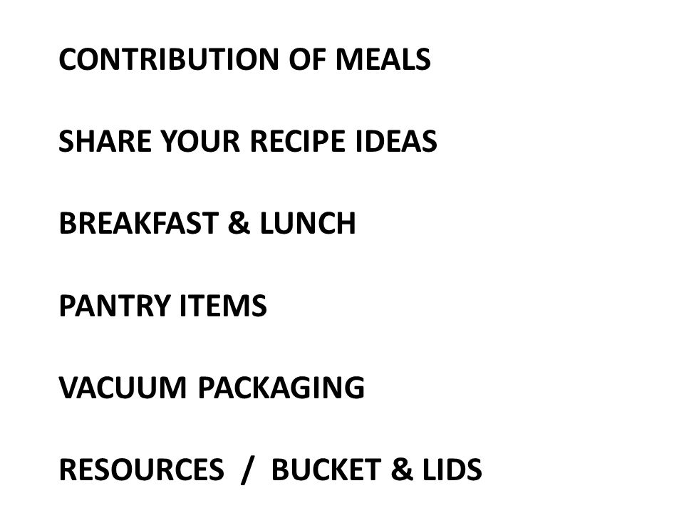 CONTRIBUTION OF MEALS SHARE YOUR RECIPE IDEAS BREAKFAST & LUNCH PANTRY ITEMS VACUUM PACKAGING RESOURCES / BUCKET & LIDS
