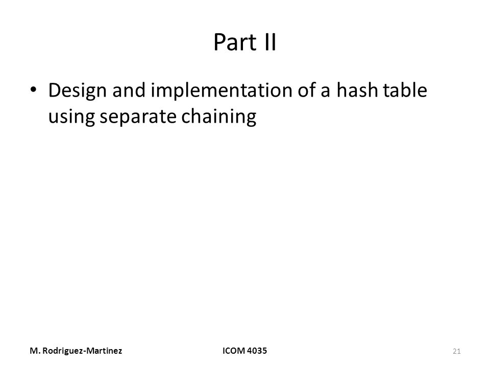 Part II Design and implementation of a hash table using separate chaining M.