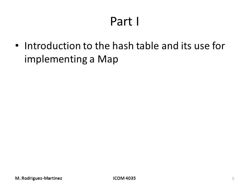 Part I Introduction to the hash table and its use for implementing a Map M.