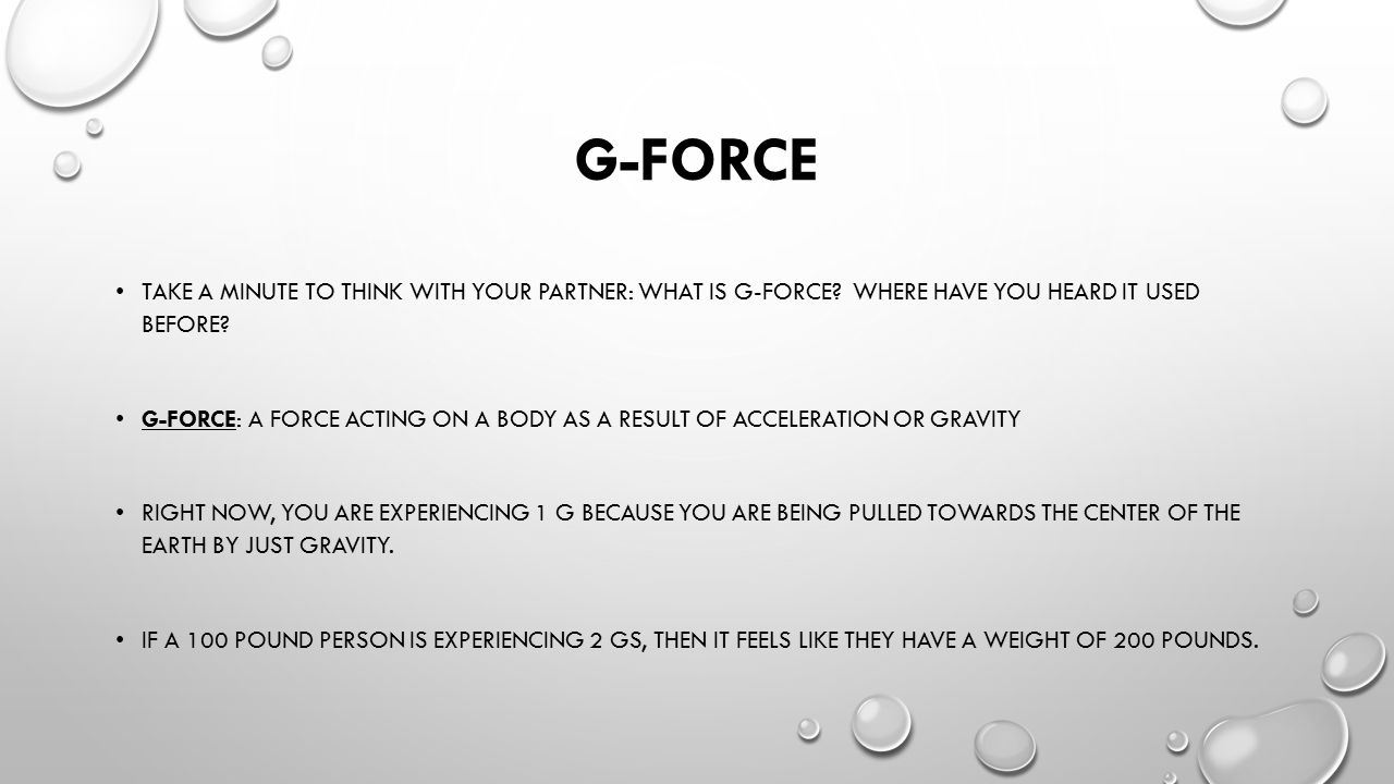 G-FORCE VIDEO WHILE THE VIDEO IS PLAYING, WRITE DOWN WHERE YOU THINK THE RIDERS ARE EXPERIENCING POSITIVE G-FORCE AND NEGATIVE G-FORCE.