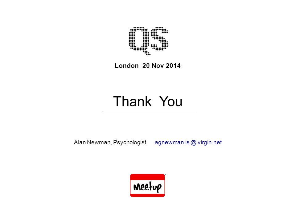 London 20 Nov 2014 Alan Newman, Psychologist agnewman.is @ virgin.net Thank You
