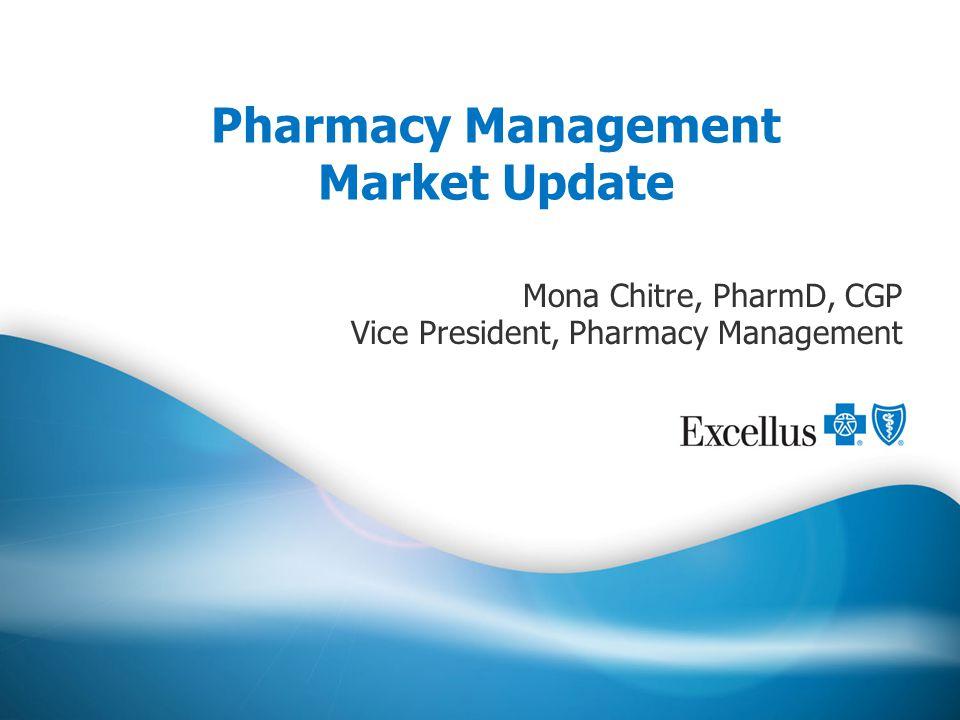 Pharmacy Management Market Update Mona Chitre, PharmD, CGP Vice President, Pharmacy Management