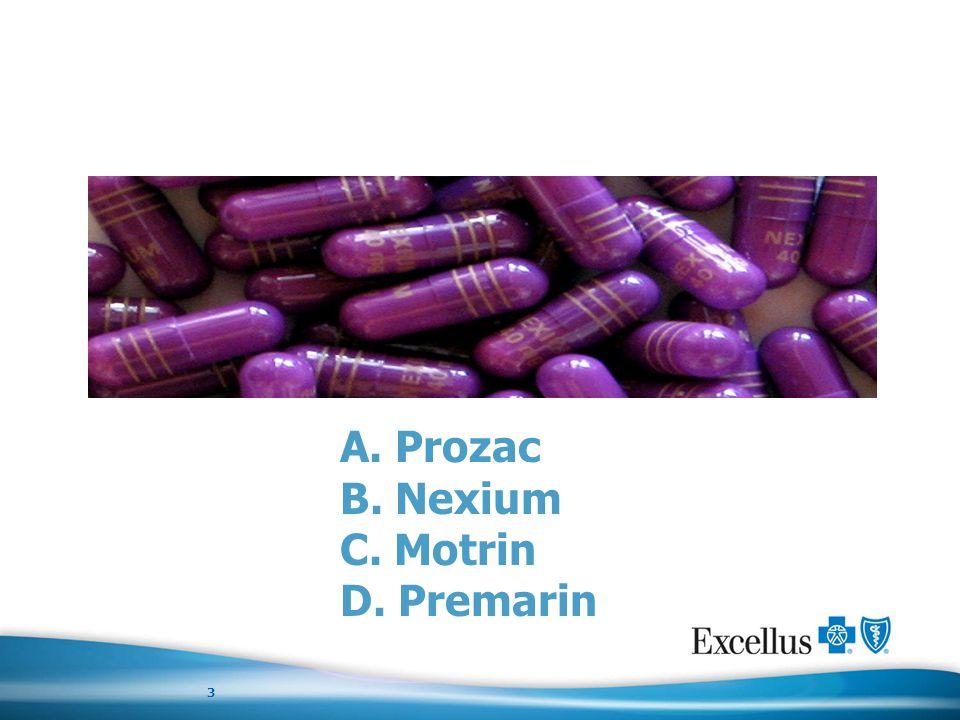 Quiz A. Prozac B. Nexium C. Motrin D. Premarin 3