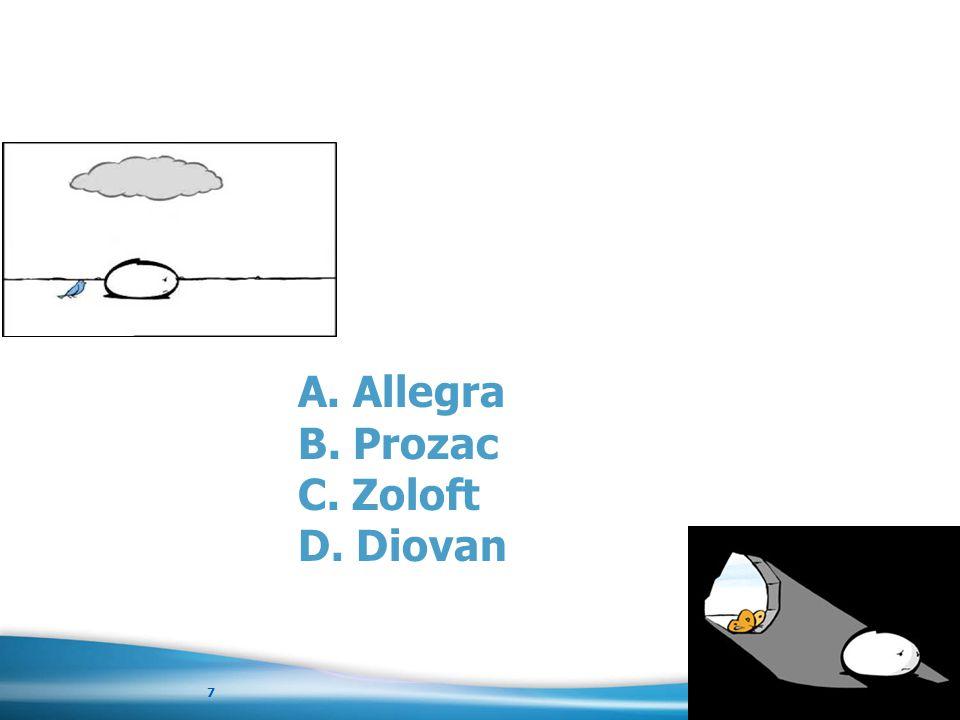 Quiz A. Allegra B. Prozac C. Zoloft D. Diovan 7