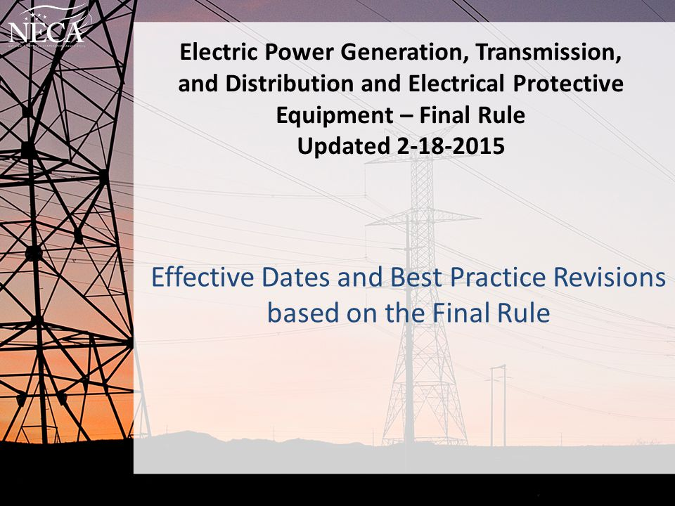Electric Power Generation, Transmission, and Distribution and Electrical Protective Equipment – Final Rule Updated 2-18-2015 Effective Dates and Best