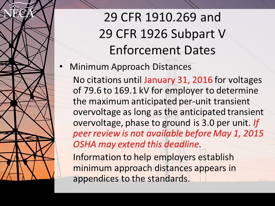 29 CFR 1910.269 and 29 CFR 1926 Subpart V Enforcement Dates Minimum Approach Distances No citations until January 31, 2016 for voltages of 79.6 to 169