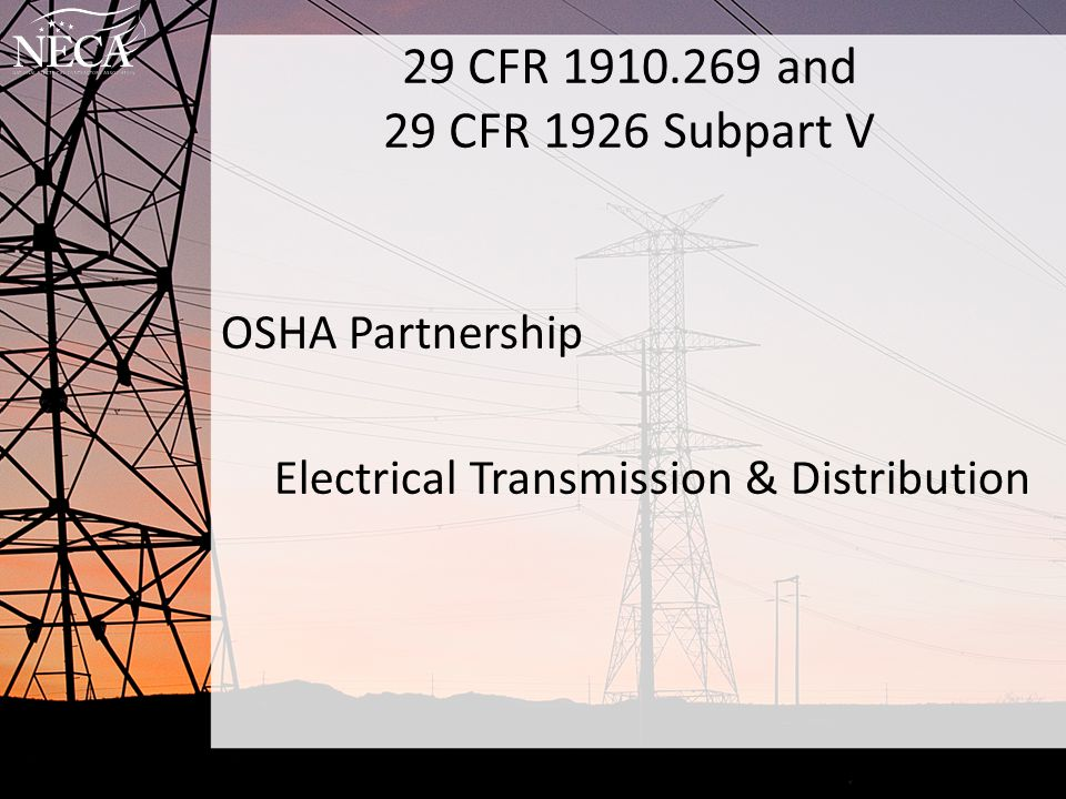 29 CFR 1910.269 and 29 CFR 1926 Subpart V OSHA Partnership Electrical Transmission & Distribution