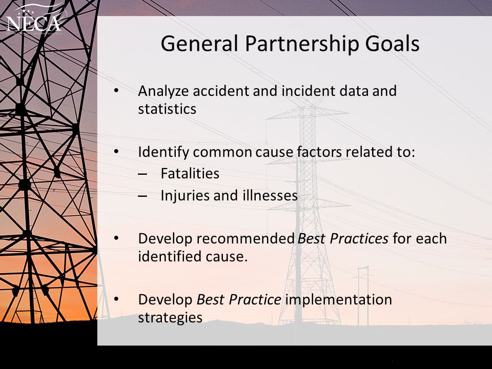 General Partnership Goals Analyze accident and incident data and statistics Identify common cause factors related to: – Fatalities – Injuries and illn