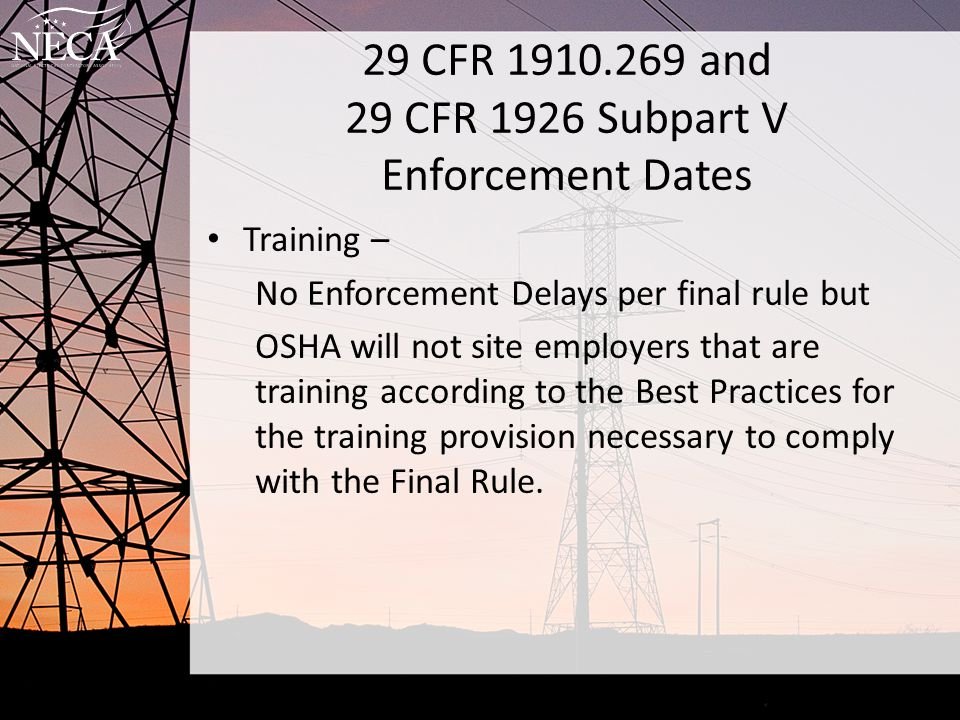 29 CFR 1910.269 and 29 CFR 1926 Subpart V Enforcement Dates Information Transfer No Citations will be issued to host employers under the information transfer provisions provided that after April 30, 2015 they provide all information other than maximum switching-transient voltages required by the standards.