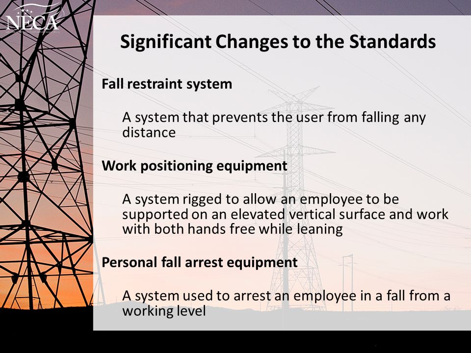 Significant Changes to the Standards Fall restraint system A system that prevents the user from falling any distance Work positioning equipment A syst