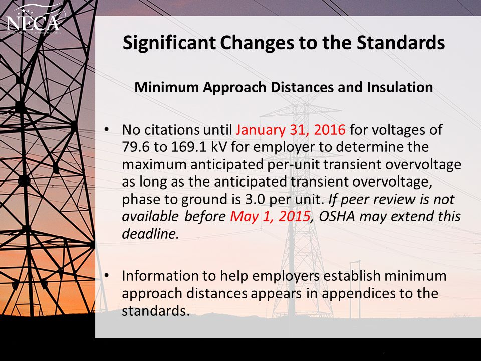 Significant Changes to the Standards Minimum Approach Distances and Insulation No citations until January 31, 2016 for voltages of 79.6 to 169.1 kV fo