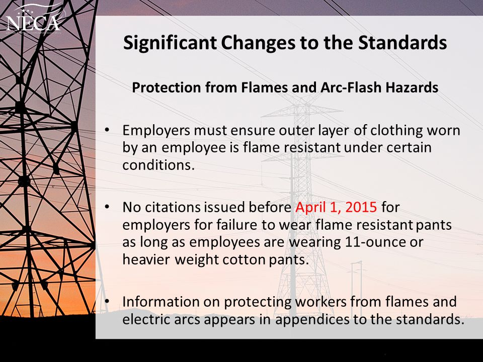 Significant Changes to the Standards Protection from Flames and Arc-Flash Hazards Employers must ensure outer layer of clothing worn by an employee is