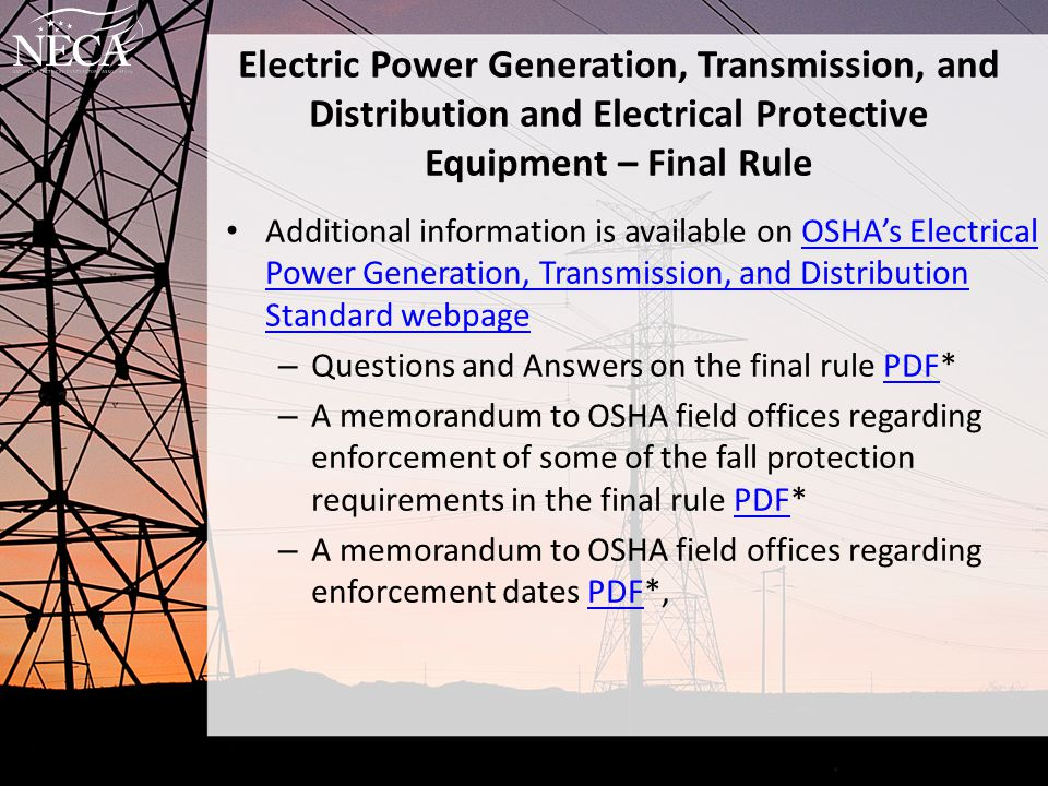 Electric Power Generation, Transmission, and Distribution and Electrical Protective Equipment – Final Rule Additional information is available on OSHA