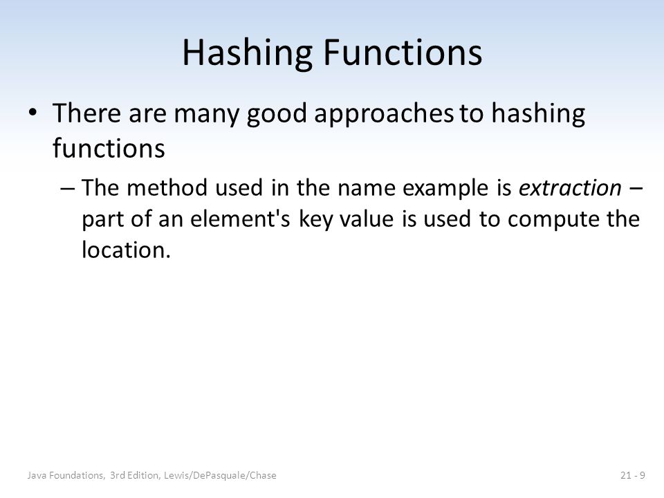 Hashing Function Examples Extraction – Using only a part of the element's value or key to compute the location at which to store the element.