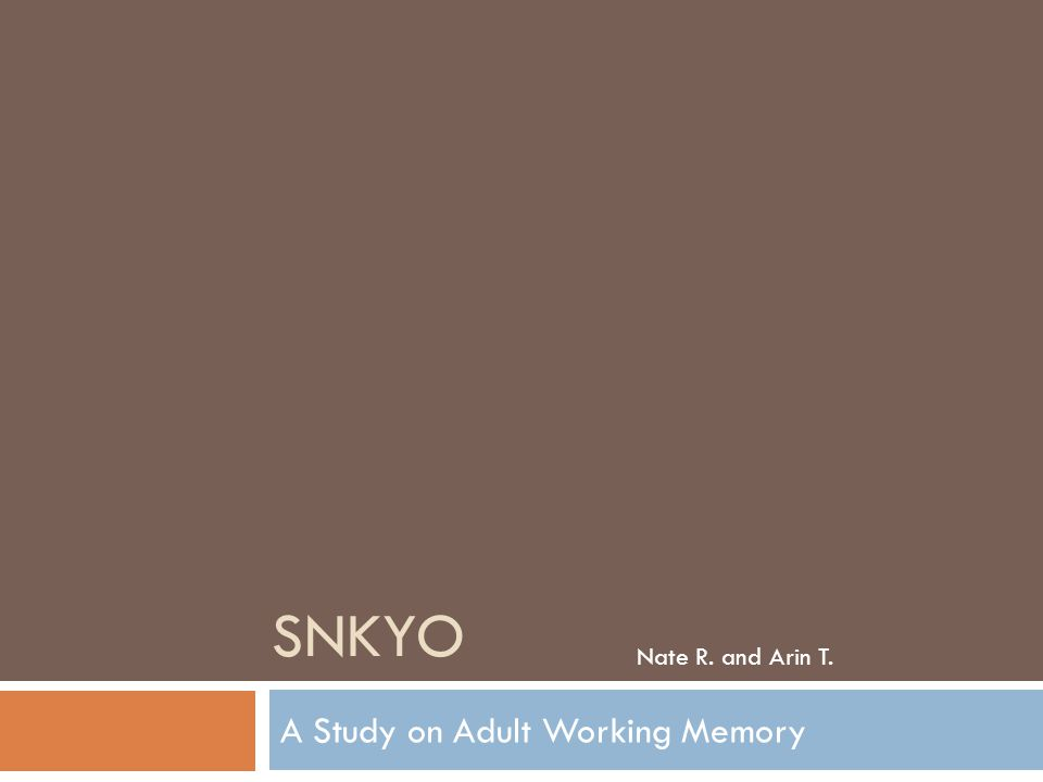SNKYO A Study on Adult Working Memory Nate R. and Arin T.