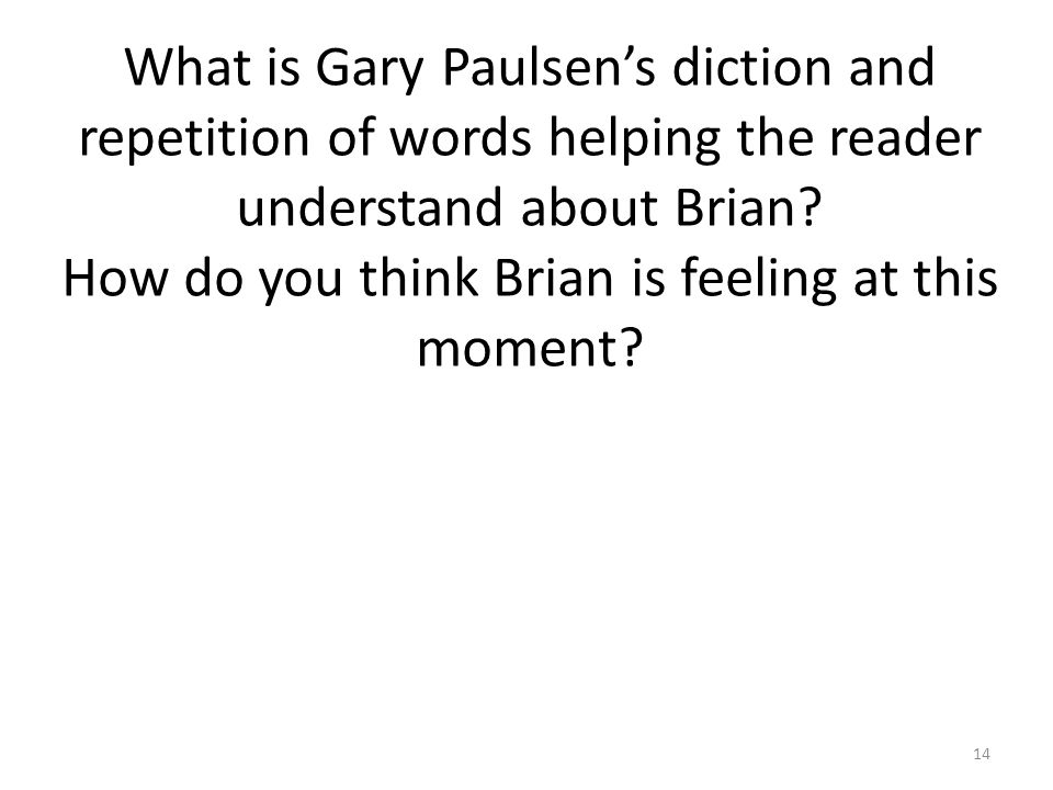 What is Gary Paulsen's diction and repetition of words helping the reader understand about Brian.