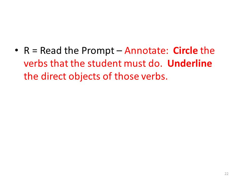 R = Read the Prompt – Annotate: Circle the verbs that the student must do.