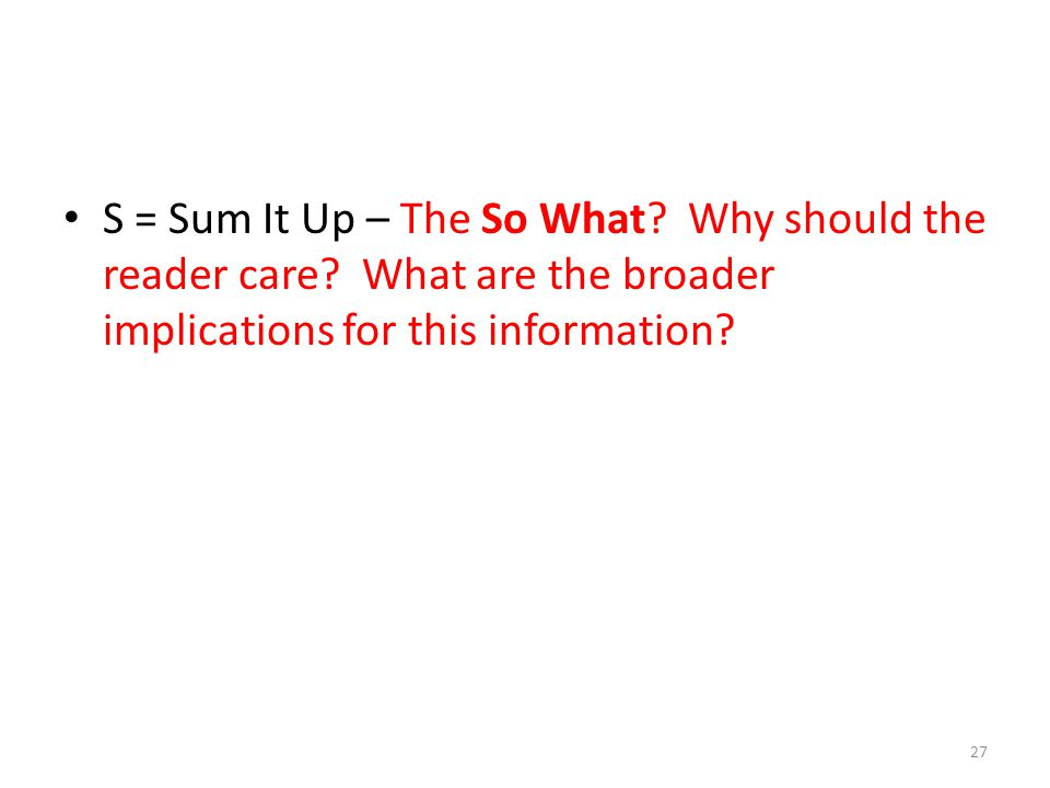 S = Sum It Up – The So What. Why should the reader care.