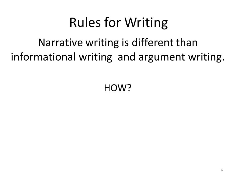 Rules for Writing Narrative writing is different than informational writing and argument writing.