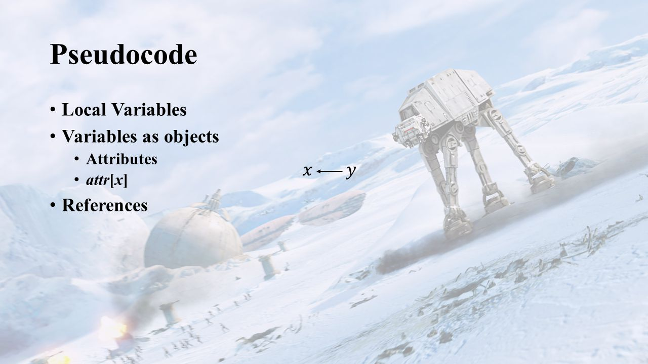 Pseudocode Local Variables Variables as objects Attributes attr[x] References