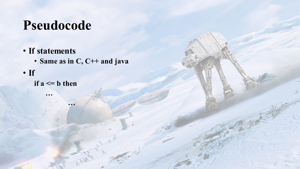 Pseudocode If statements Same as in C, C++ and java If if a <= b then … …