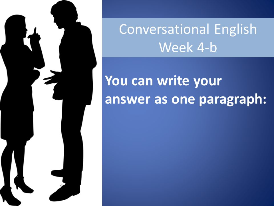 Conversational English Week 4-b You can write your answer as one paragraph: